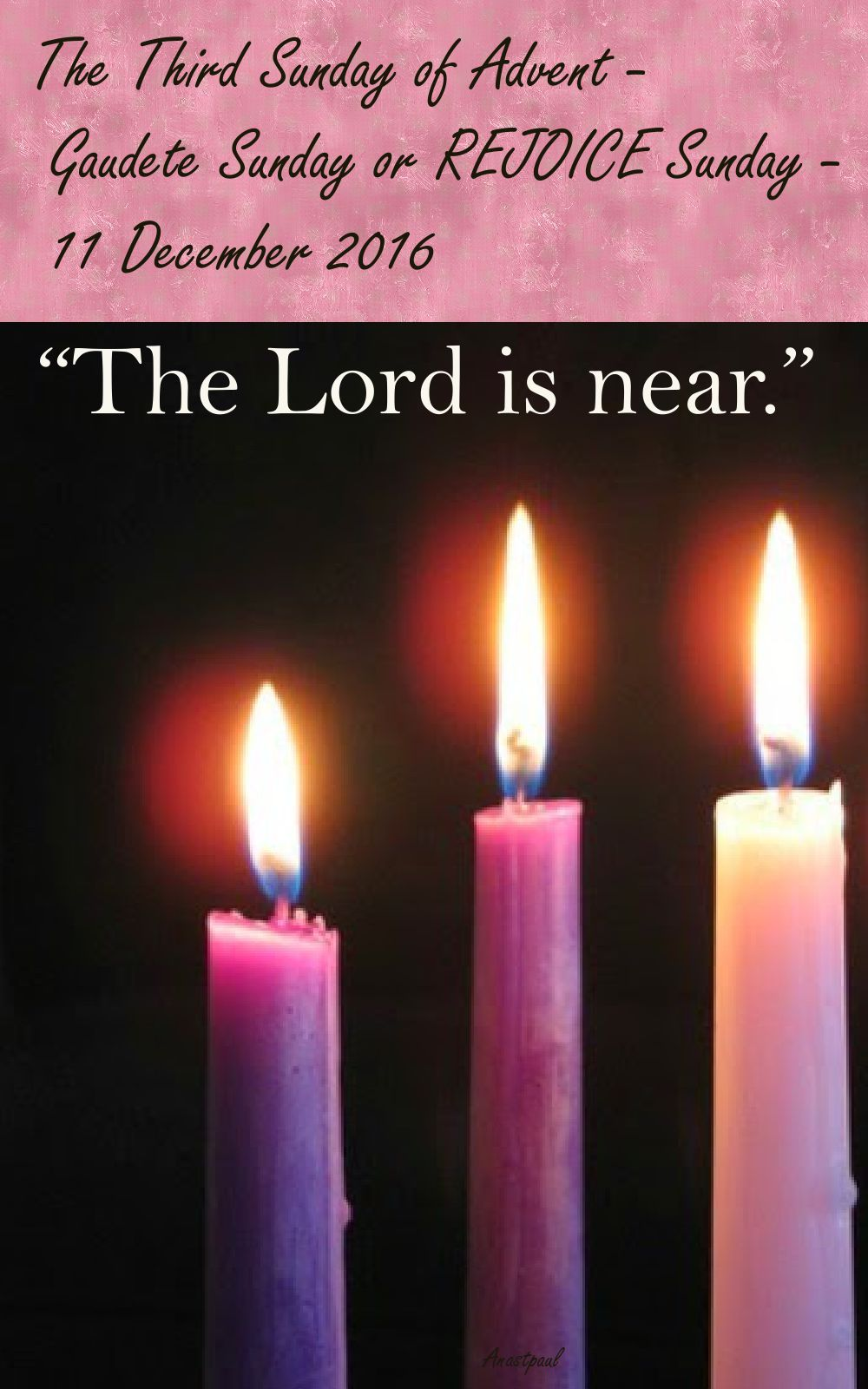 the third sunday of advent gaudete sunday or rejoice sunday 11 december 2016 anastpaul
