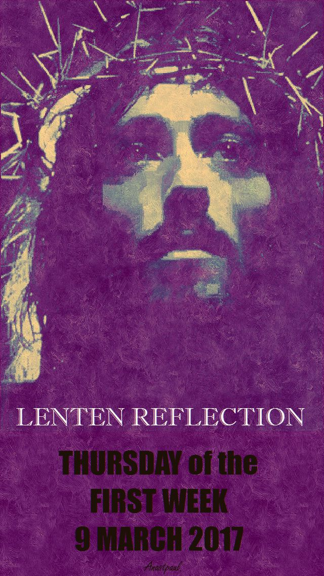 LENTEN REFLECTION -THURS9MARCH FIRST WEEK