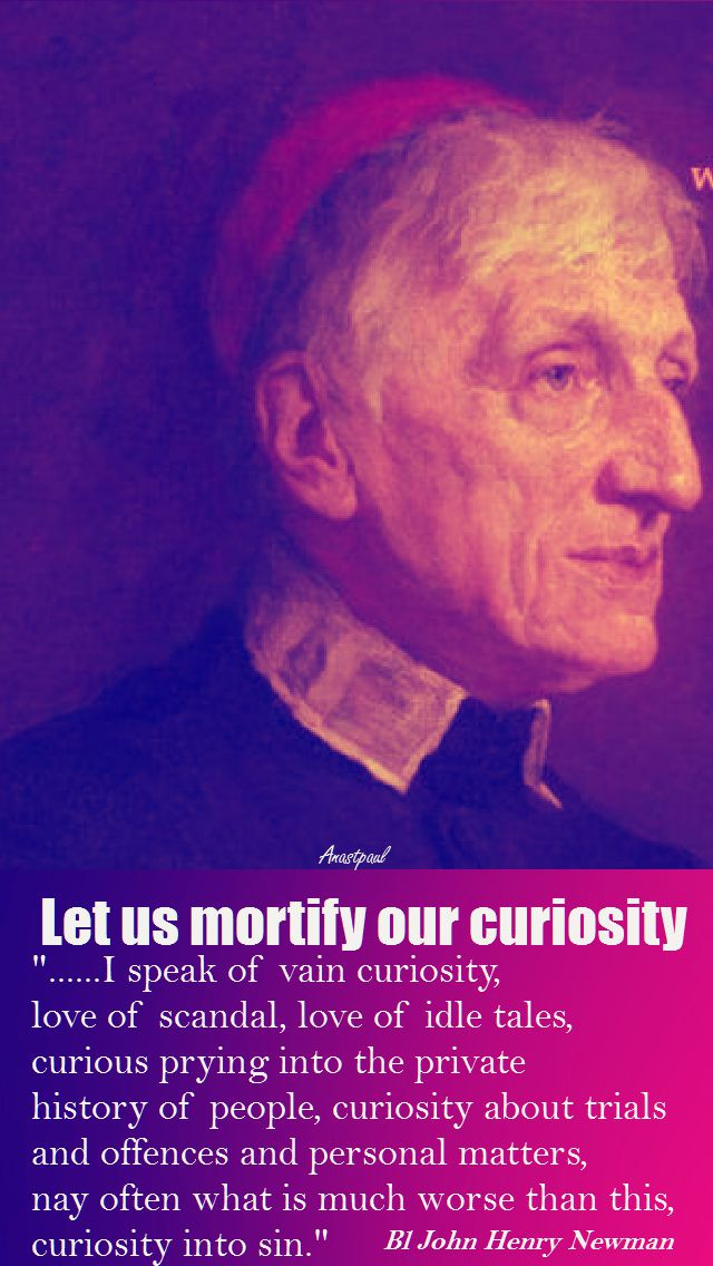 LET US MORTIFY OUR CURIOSITY