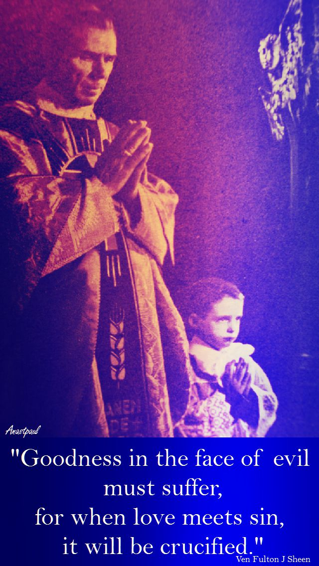 goodness in the face of evil must suffer - fulton sheen