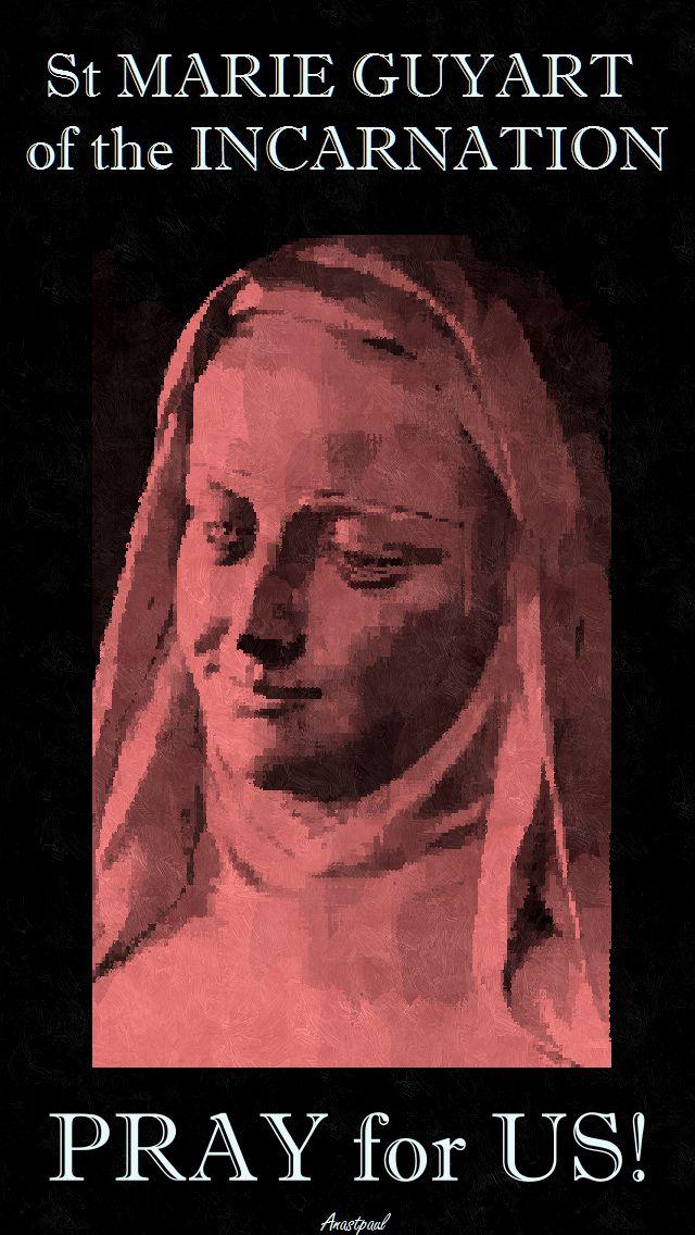 ST MARIE GUYART OF THE INCARNATION - PRAY FOR US