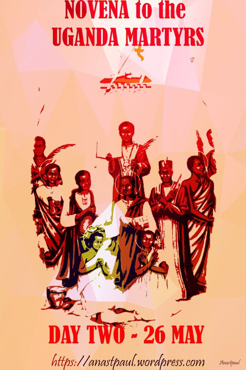 DAY TWO - UGANDA MARTYRS 26 MAY