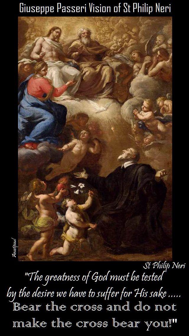 do not make the cross bear you! - st philip neri
