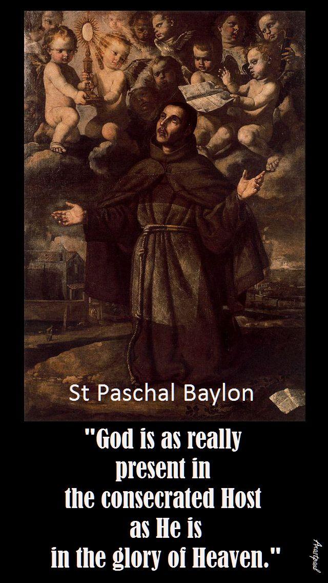 GOD IS REALLY PRESENT-ST PASCHAL BAYLON