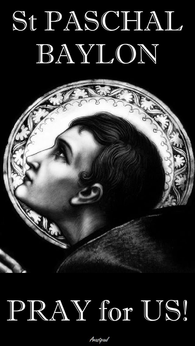 st paschal baylon pray for us