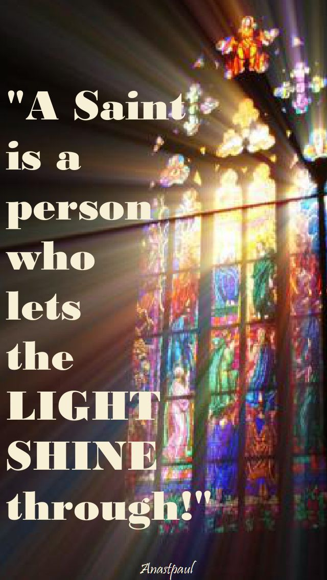 a saint is a person who lets the light shine through