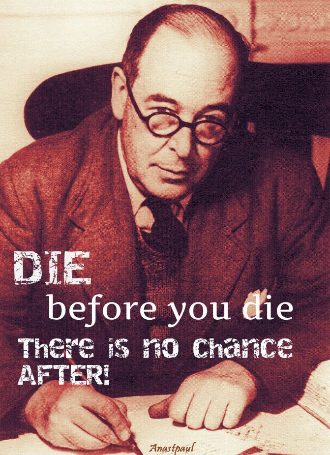 Die before you die. C S LEWIS MYPIC
