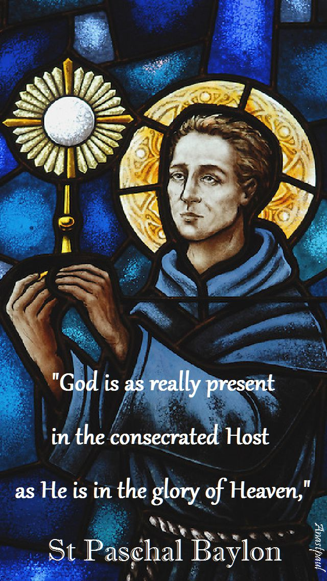 god is as really pesent - st paschal baylon