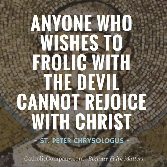 anyone who wishes to frolic with the devil -st peter chrysologus