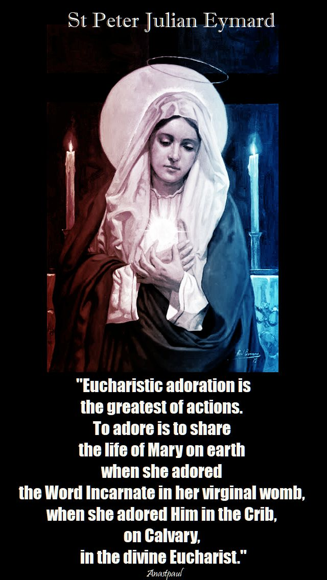 eucharistic adoration is the greatest of actions - st peter julian eymard
