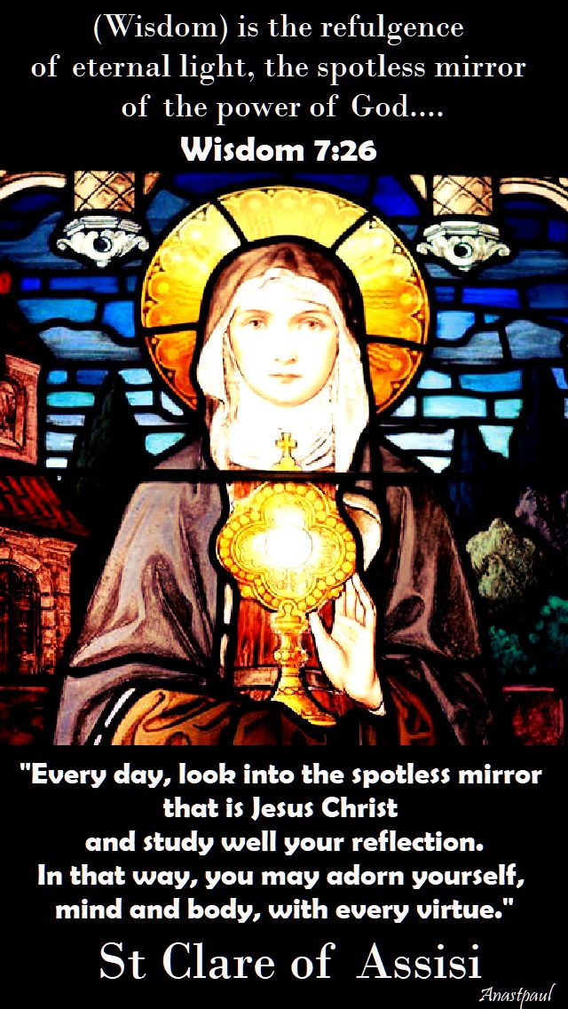 every day look into the spotless mirror - st clare of assisi