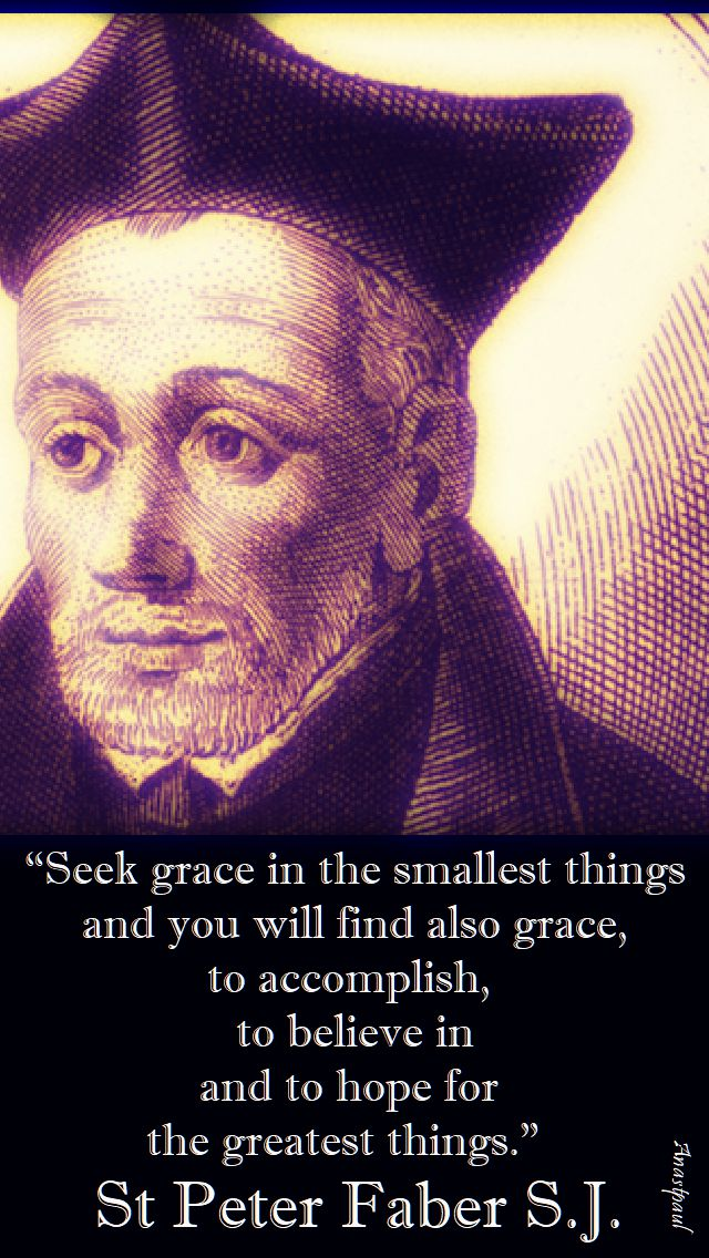 seek grace in the smallest things - st peter faber