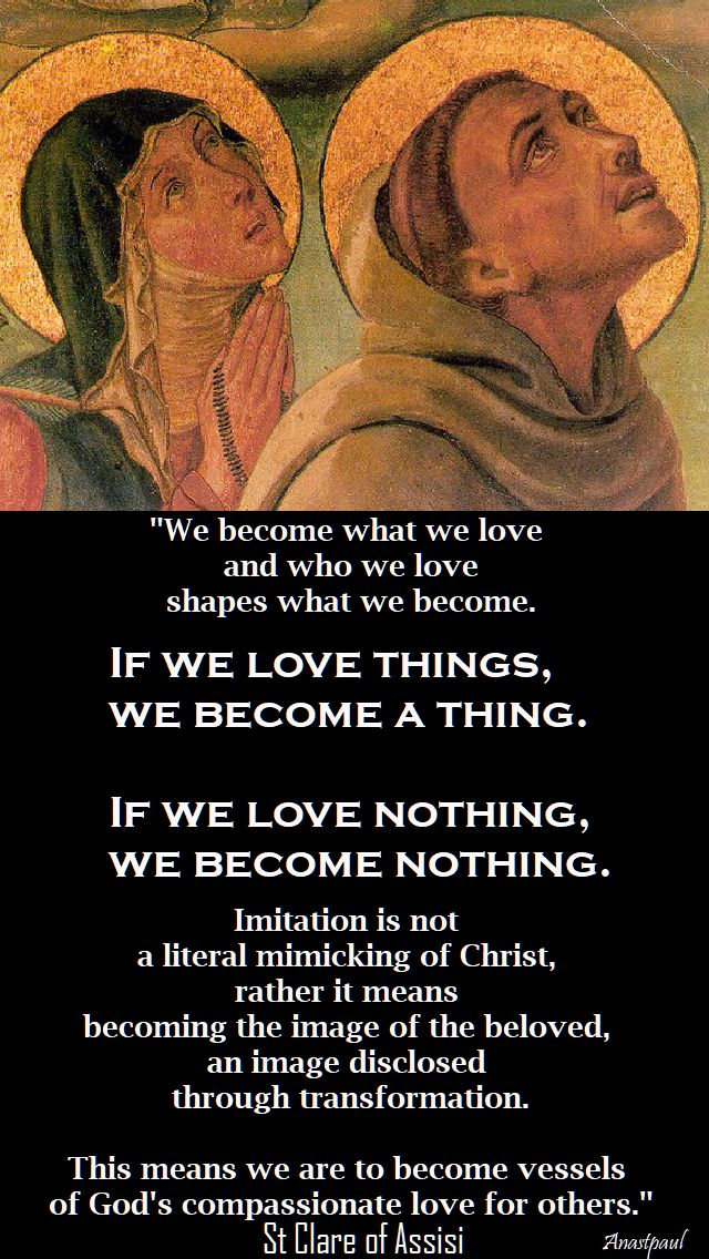 we become what we love - st clare