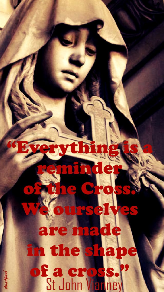 everything is a reminder of the cross - st john vianney