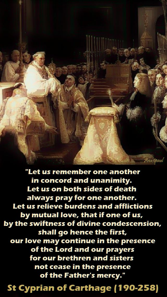 let us remember one another - St Cyprian of Carthage (190-258)