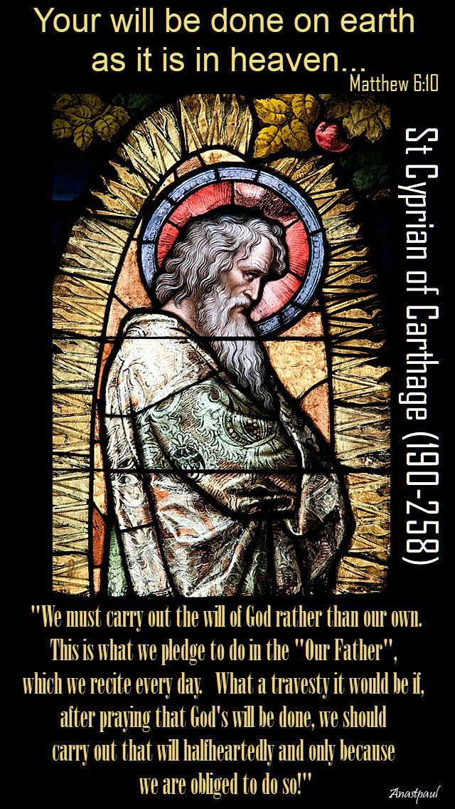 we must carry out the will of god rather than our own - st cyprian of carthage 190-258