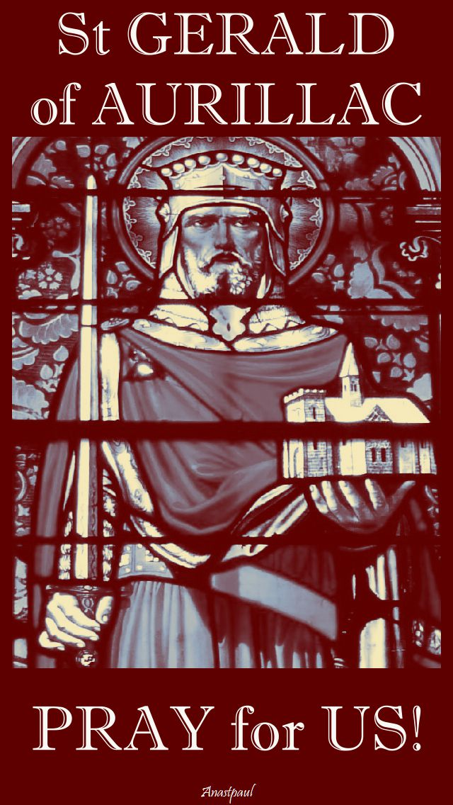 st gerald of aurillac pray for us - 13 oct 2017