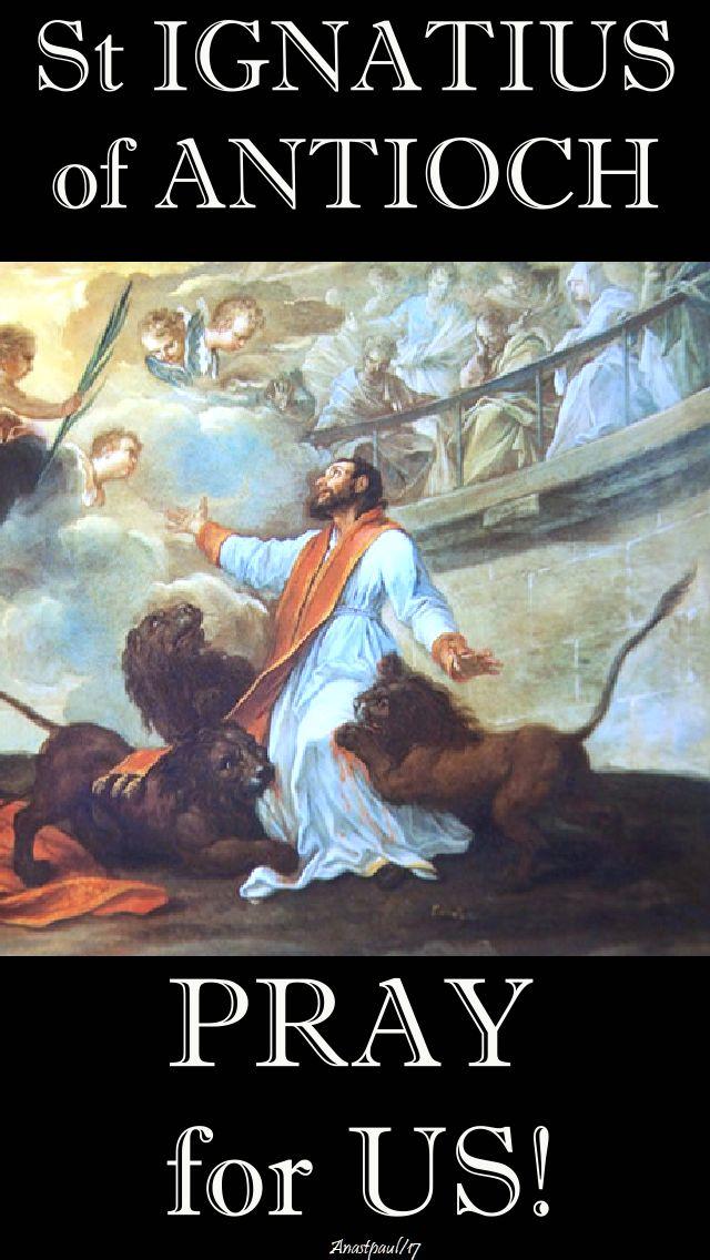 st ignatius of antioch pray for us - 17 oct 2017