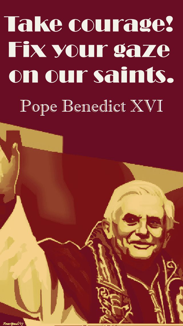 take courage - pope benedict - 13 oct 2017