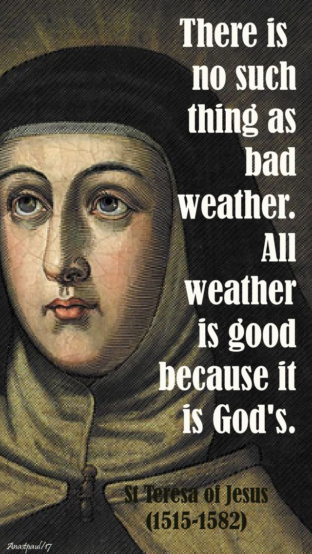 there is no such thing - st teresa of jesus - 15 oct 2017