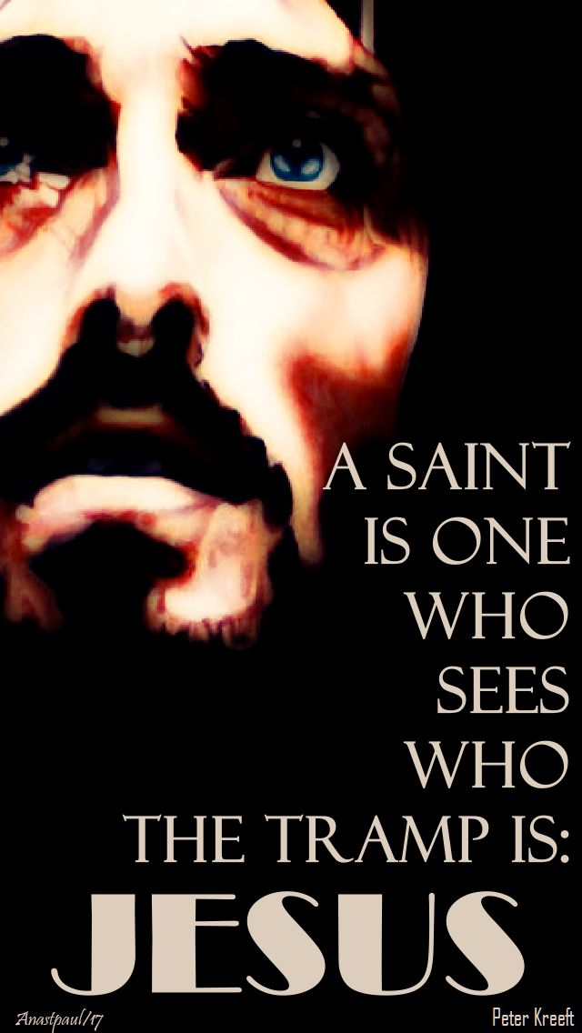 a saint is one who sees who the tramp is - jesus - 1 nove 2017