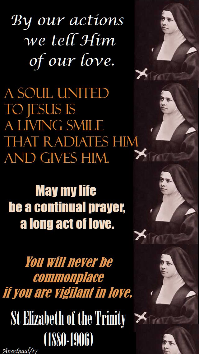 by our actions - st elizabeth of the trinity - 8 nov 2017