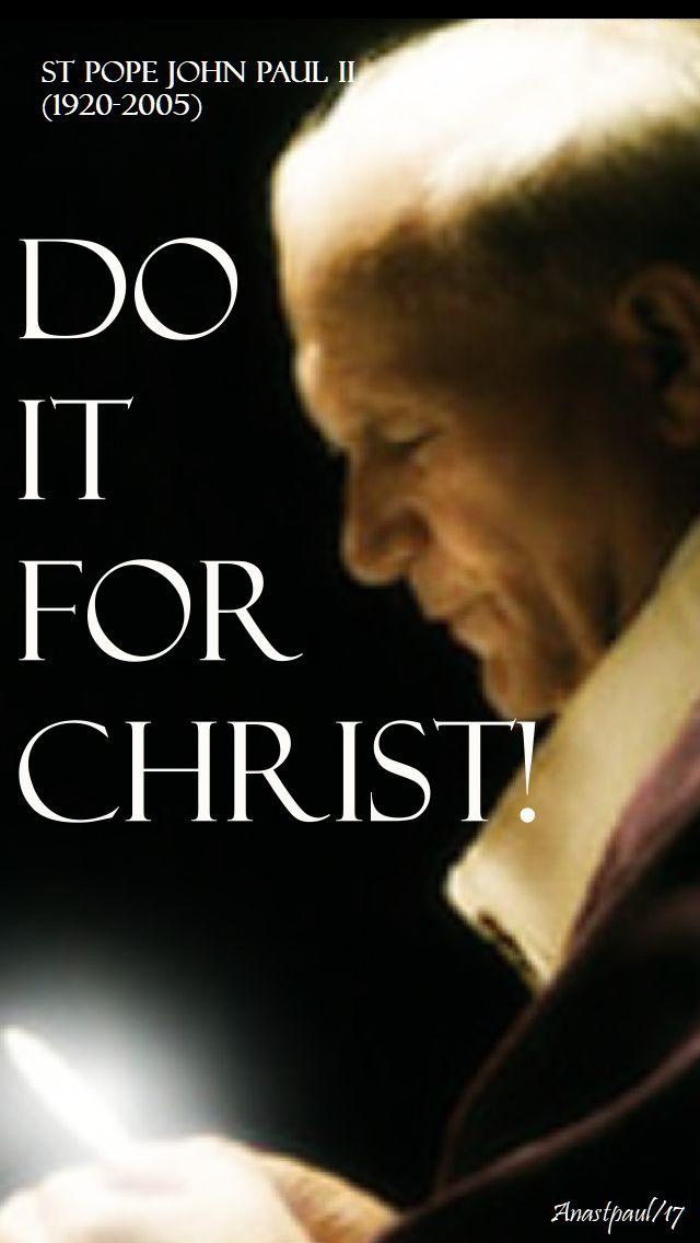 do it for christ - st pope john paul - 5 nov 2017.3