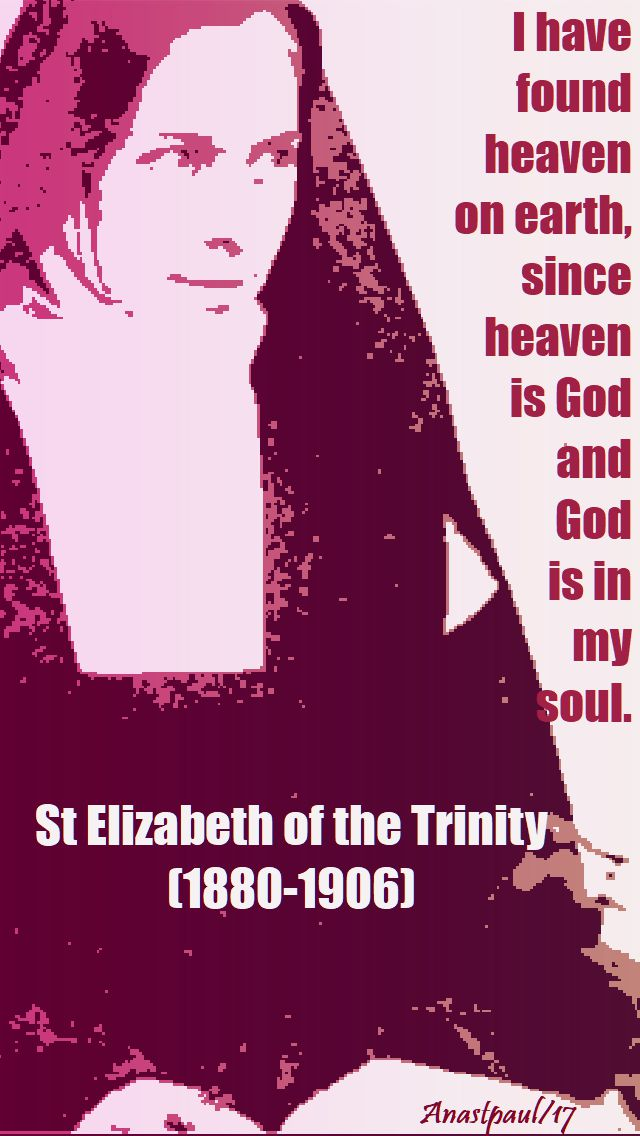 i have found heaven on eart - st elizabeth of the trinity - 8 nov 2017