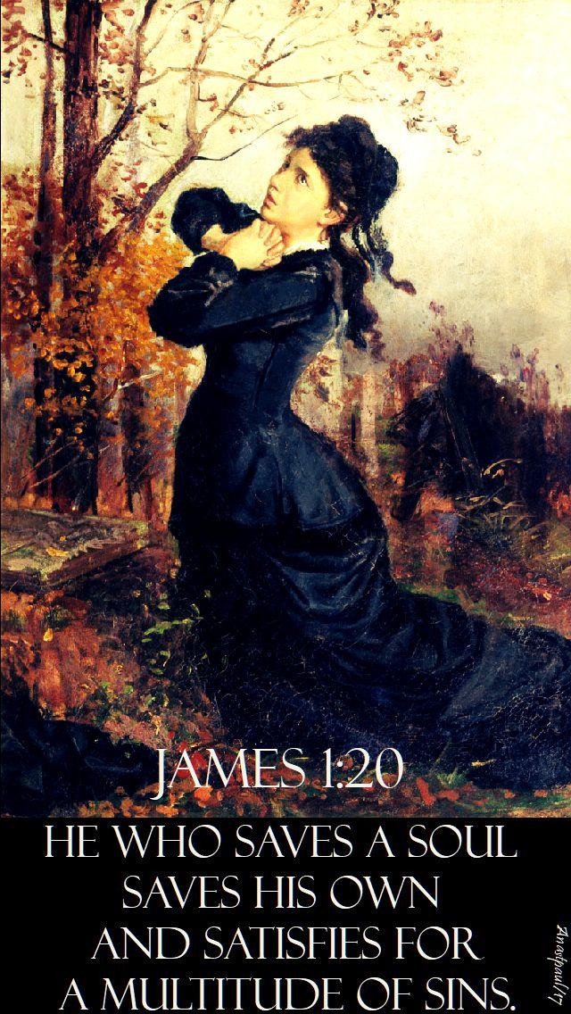 james 1 20 - he who saves a soul saves his own - 2 nov 2017