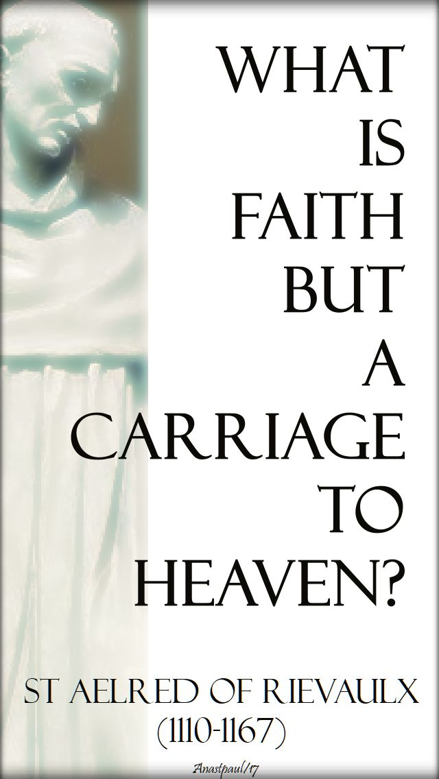 what is faith but a carriage to heaven - st aelred of rievaulx - 14 nov 2017