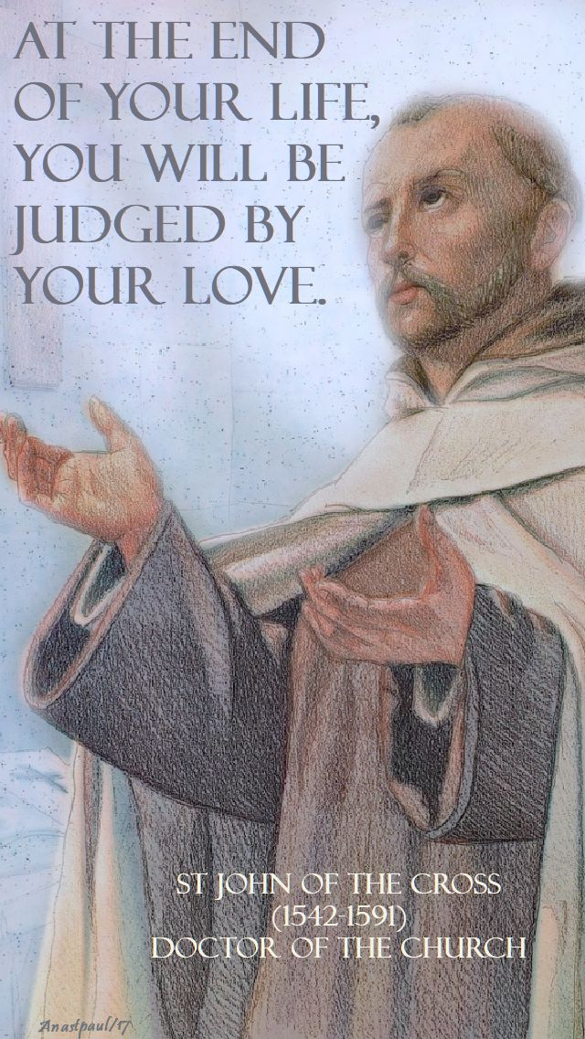 at the end of your life - st j of the cross = 14 dec 2017