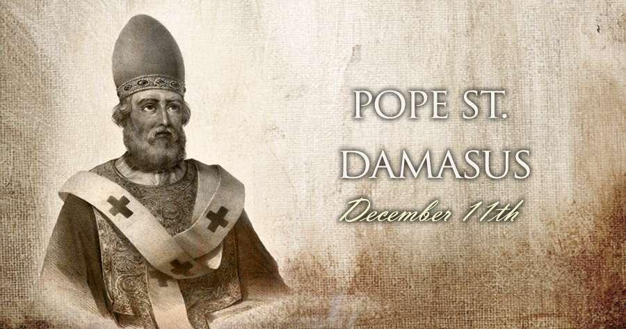 Dec. 11 - Pope St. Damasus