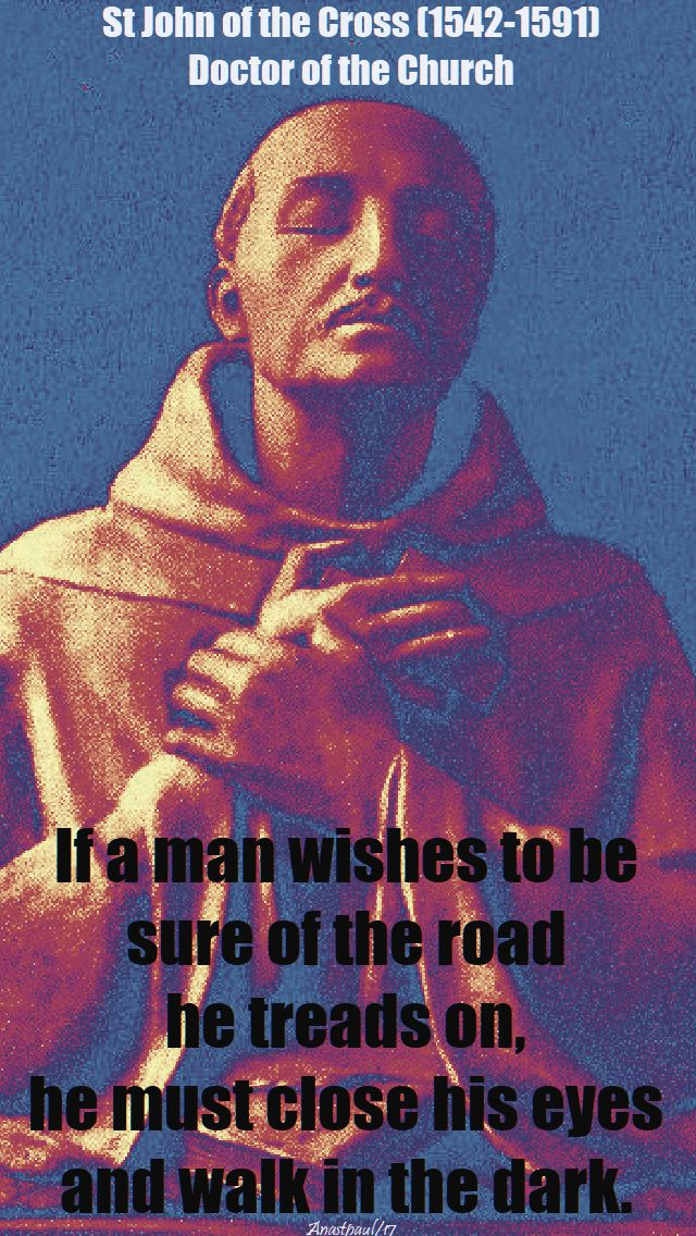 if a man wishes to be sure of the road - st john of the cross - 14 dec 2017