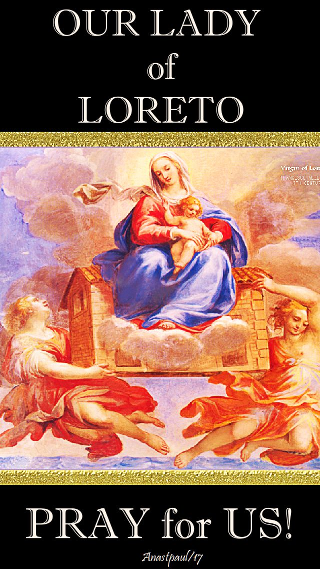 our lady of loreto pray for us - 10 dec 2017