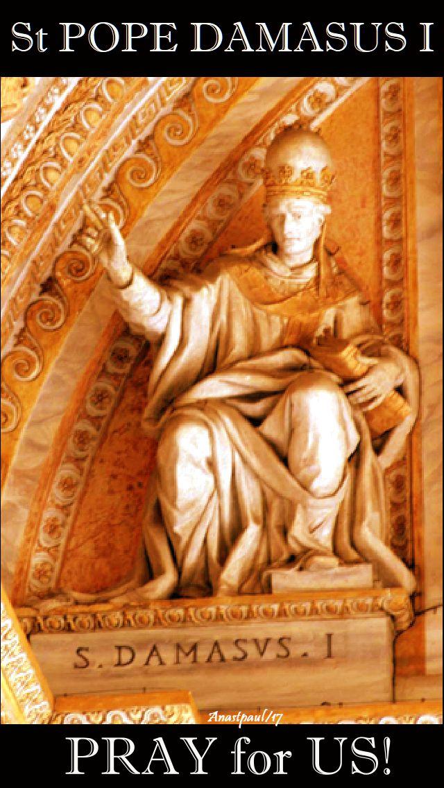 st pope damasus pray for us - 11 dec 2017