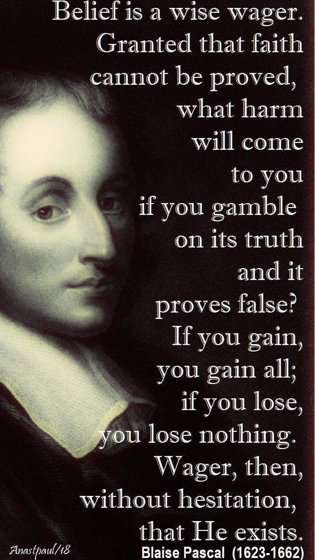 belief is a wise wager - blaise pascal - 9 jan 2018