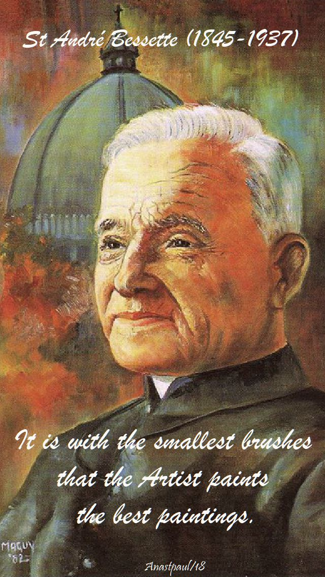 it is with the smallest brushes - st andre bessette - 6 jan 2018