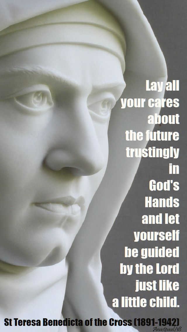 lay all your cares - st teresa benedicta of the cross - 11 jan 2018