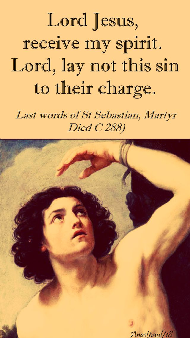 lord jesus, receive my spirit - st sebastian - 20 jan 2018