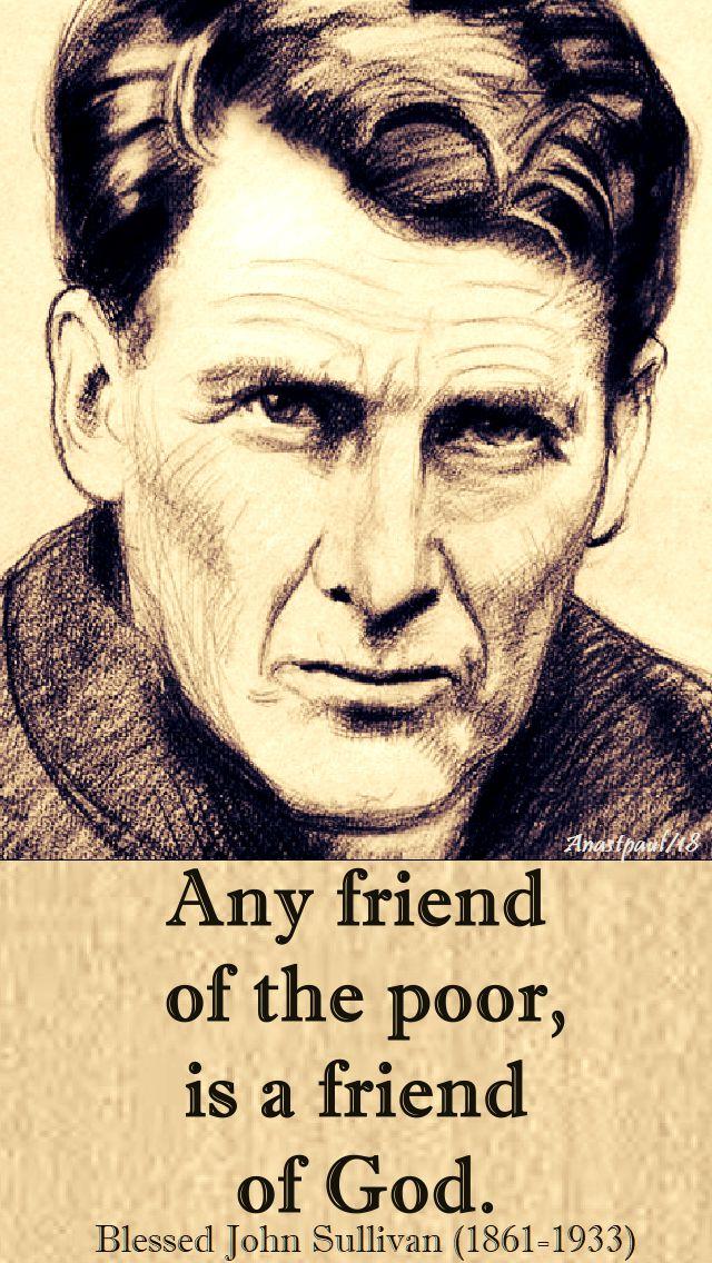 any friend of the poor is a friend of god - bl john sullivan - 19 feb 2018