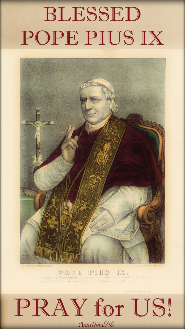 bl pope pius IX - pray for us - 7 feb 2018