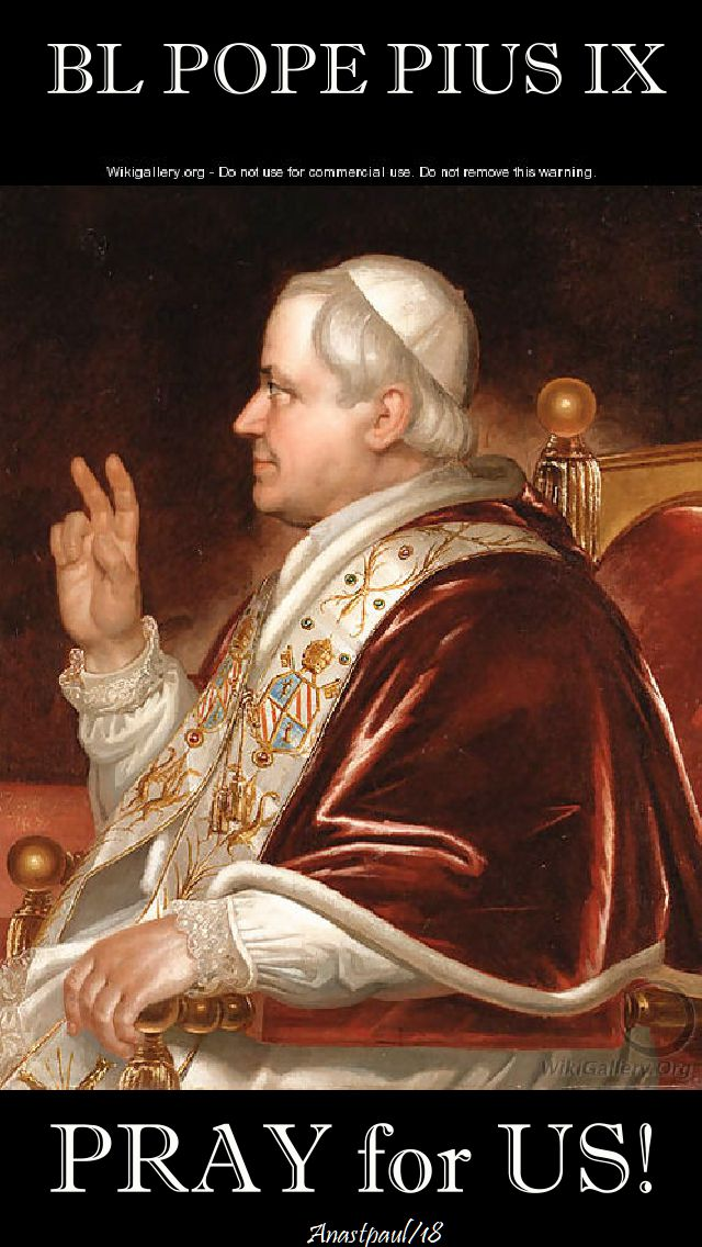 bl pope pius IX - pray for us no 2 - 7 feb 2018
