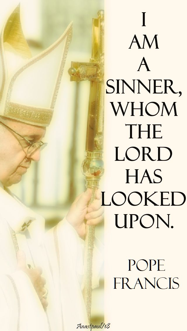 i am a sinner, whom the lord has looked upon - pope francis - 17 feb 2018