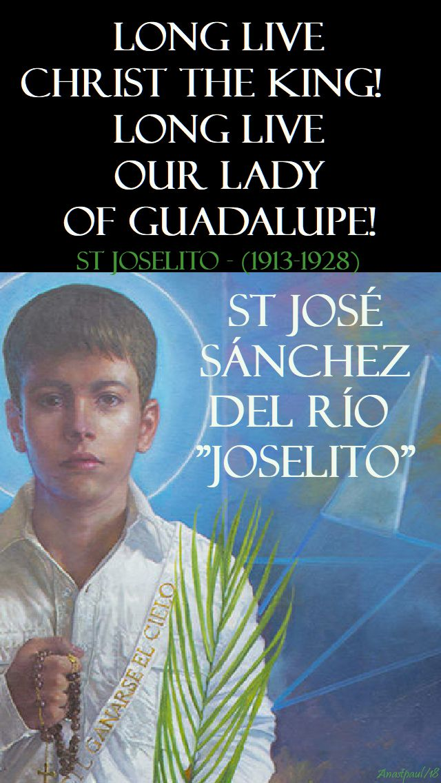 long live christ the king long live our lady of guadalupe - st joselito - 10 feb 2018