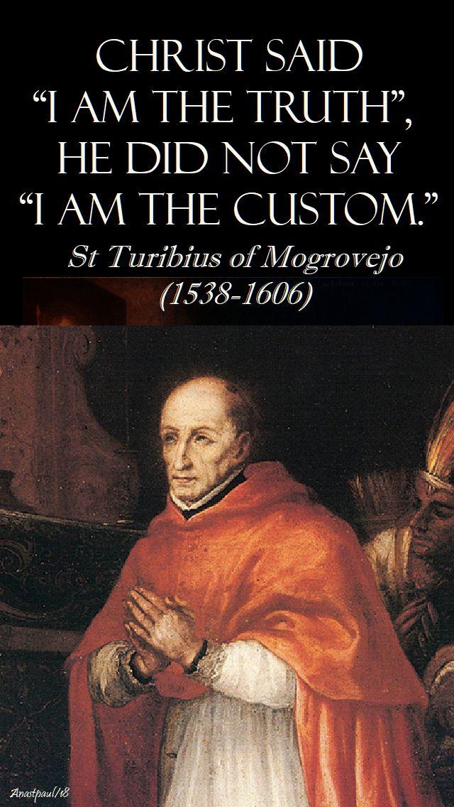christ said i am the truth - st turibius of mogrovejo - 23 march 2018