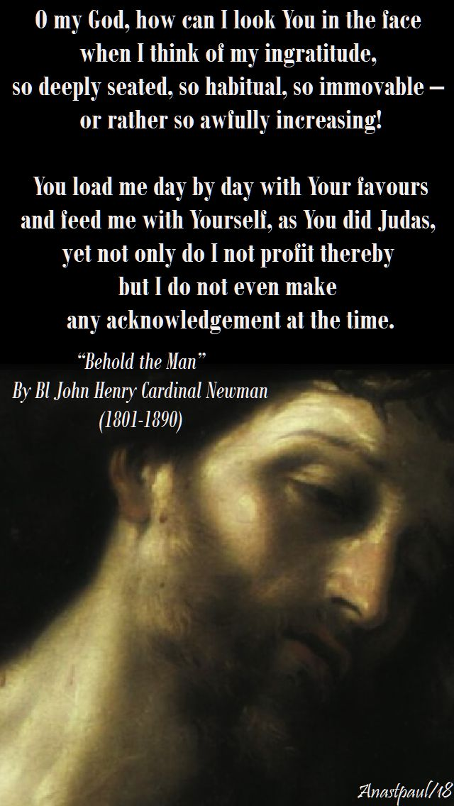 o my god how can i look you in the face - behold the man - bl john henry newman - good friday part two - 30 march 2018