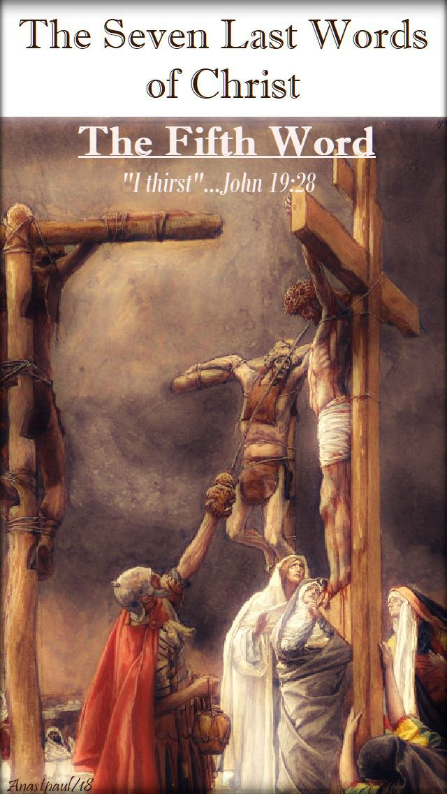 THE FIFTH WORD -JOHN 19 28 - THE SEVEN LAST WORDS OF CHRIST - THE DEVOTION - 30 MARCH 2018