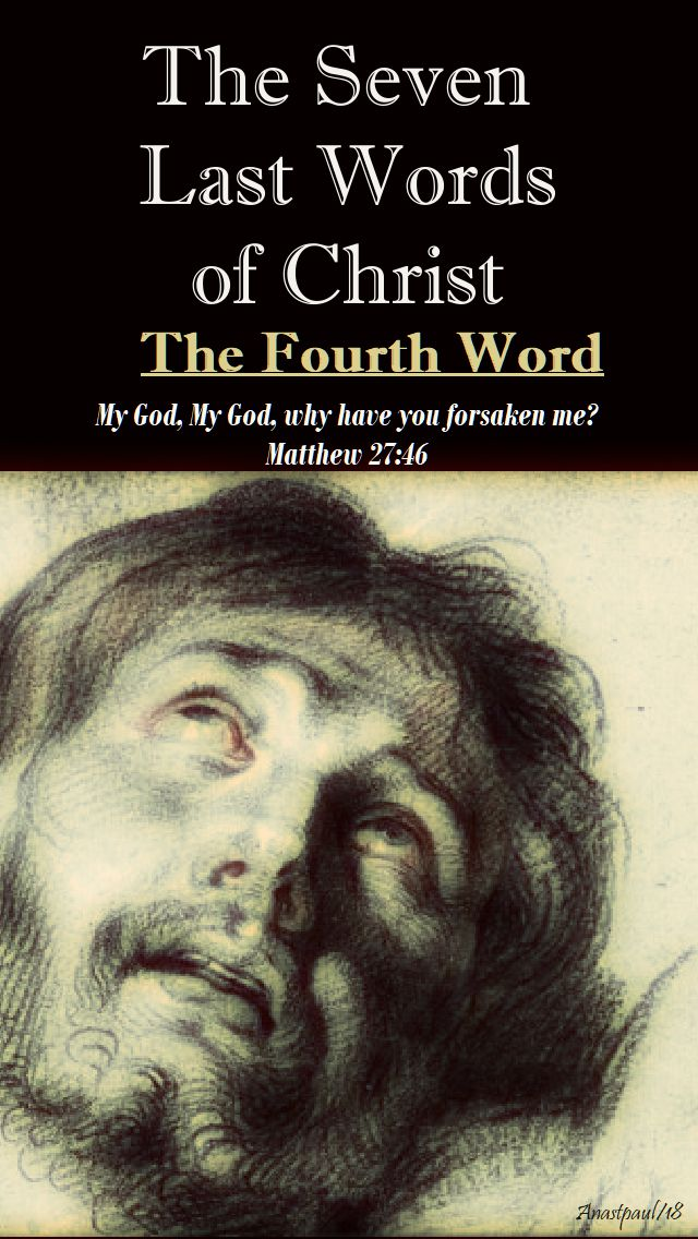 THE FOURTH WORD -MATTHEW 27 46 - THE SEVEN LAST WORDS OF CHRIST - THE DEVOTION - 29 MARCH 2018