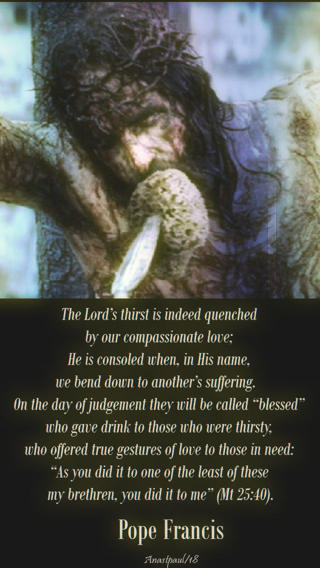 the lord's thirst is indeed quenched - pope francis - good friday no 2 - 30 march 2018