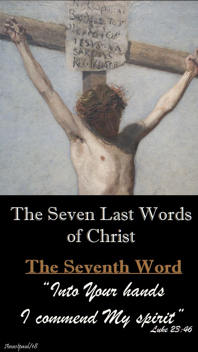 THE SEVEN LAST WORDS OF CHRIST - THE SEVENTH WORD - HOLY SAT - 31 MARCH 2018
